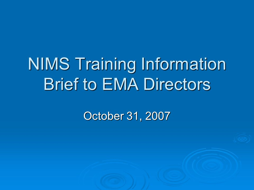 NIMS Training Information Brief to EMA Directors October 31, 2007