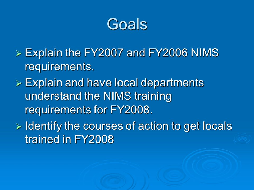 Goals Explain the FY2007 and FY2006 NIMS requirements.