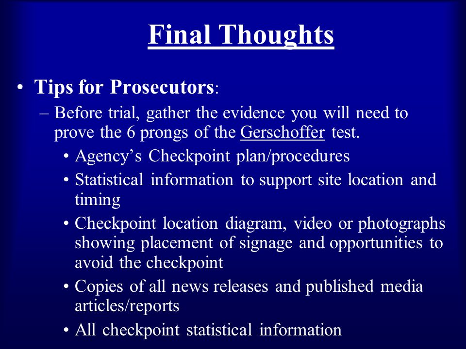 Final Thoughts Tips for Prosecutors : –Before trial, gather the evidence you will need to prove the 6 prongs of the Gerschoffer test.