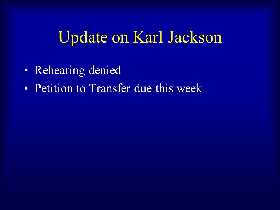 Update on Karl Jackson Rehearing denied Petition to Transfer due this week
