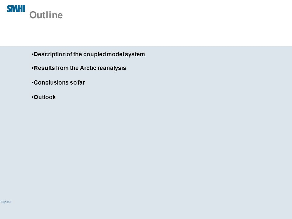 09/03/10 Signatur Outline Description of the coupled model system Results from the Arctic reanalysis Conclusions so far Outlook