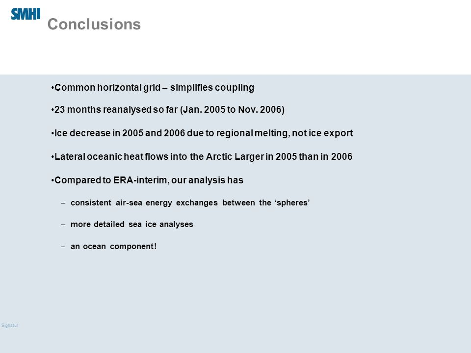 09/03/10 Signatur Conclusions Common horizontal grid – simplifies coupling 23 months reanalysed so far (Jan.