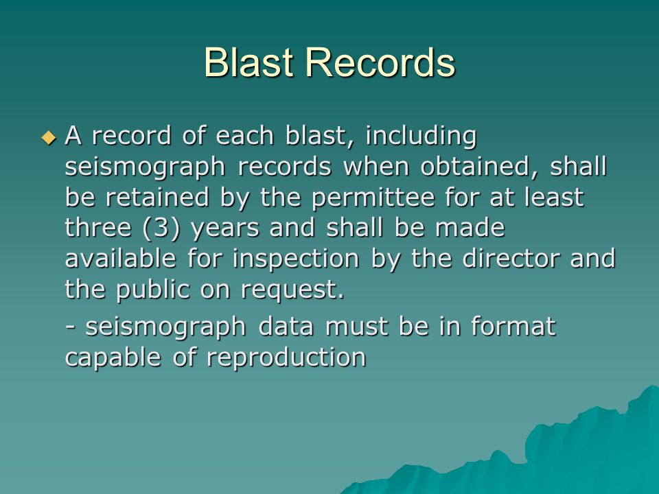 Blast Records A record of each blast, including seismograph records when obtained, shall be retained by the permittee for at least three (3) years and shall be made available for inspection by the director and the public on request.