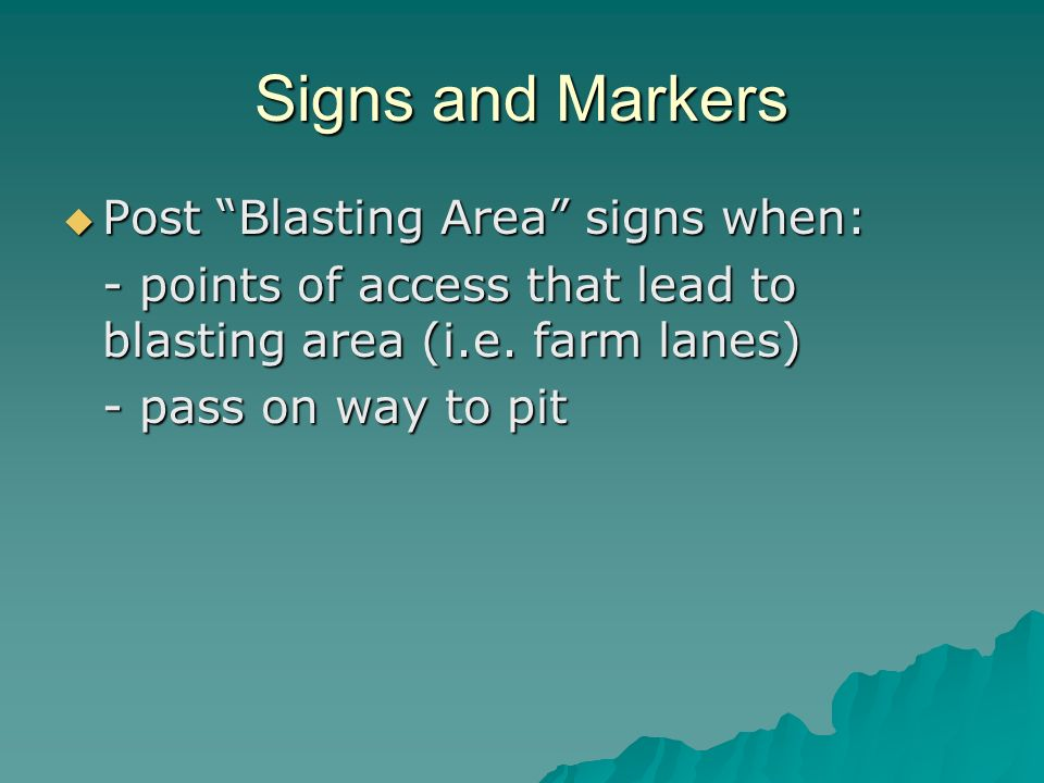 Signs and Markers Post Blasting Area signs when: Post Blasting Area signs when: - points of access that lead to blasting area (i.e.