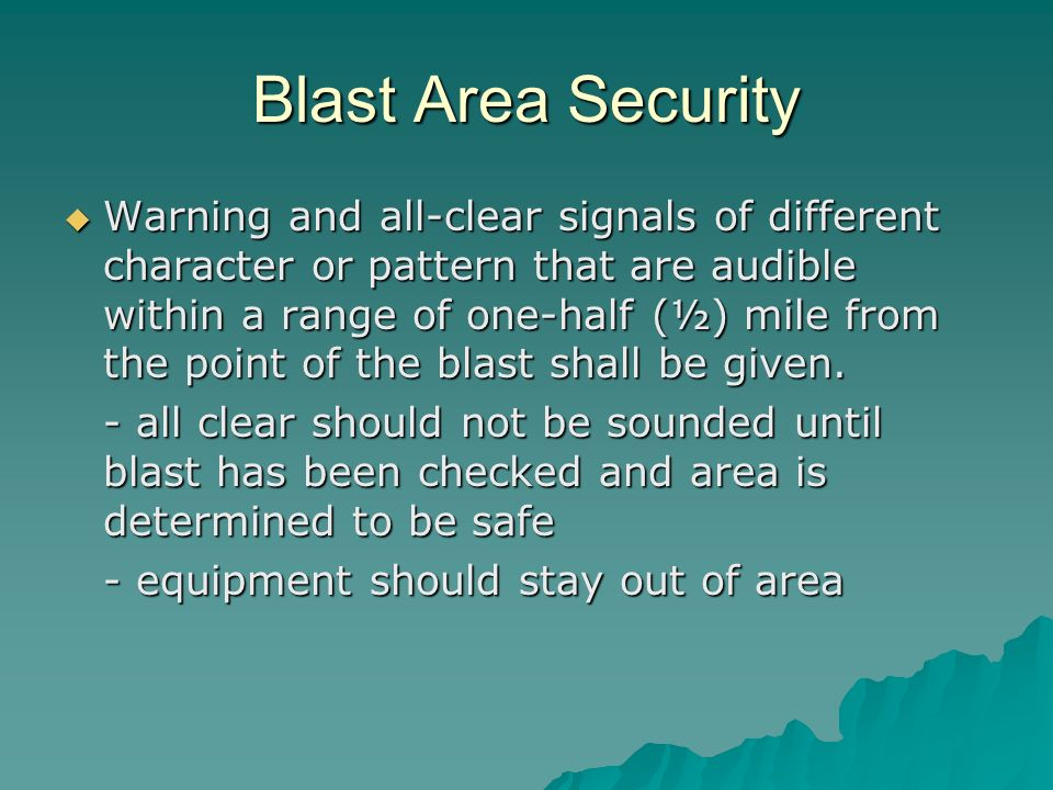 Blast Area Security Warning and all-clear signals of different character or pattern that are audible within a range of one-half (½) mile from the point of the blast shall be given.