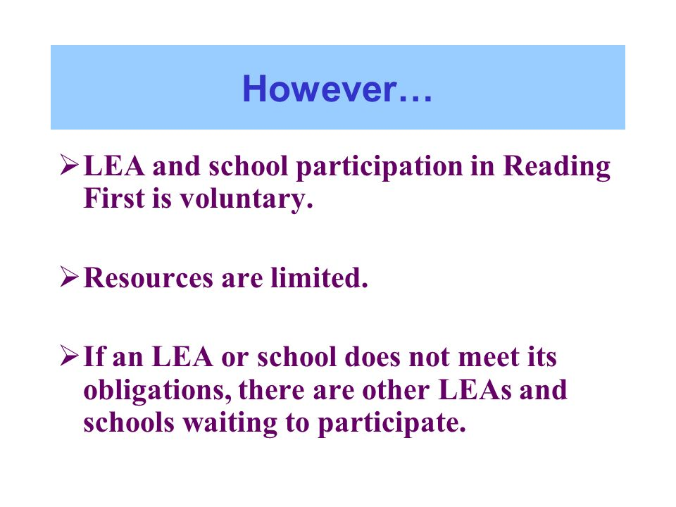 However… LEA and school participation in Reading First is voluntary.