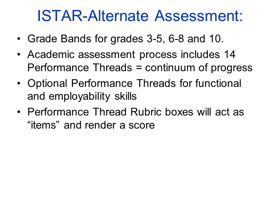 ISTAR-Alternate Assessment: Grade Bands for grades 3-5, 6-8 and 10.