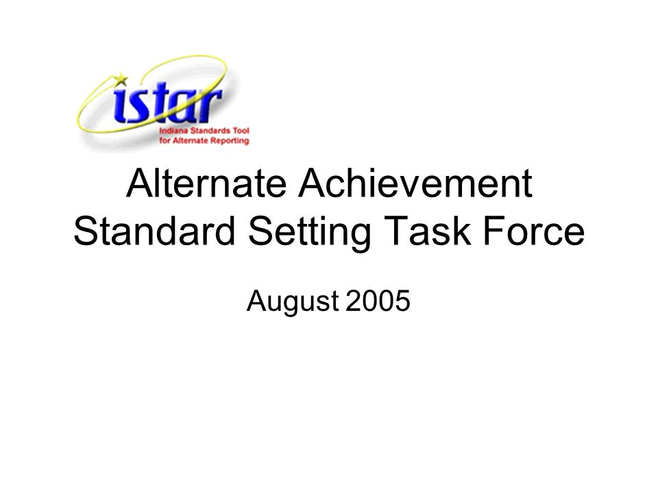 Alternate Achievement Standard Setting Task Force August 2005