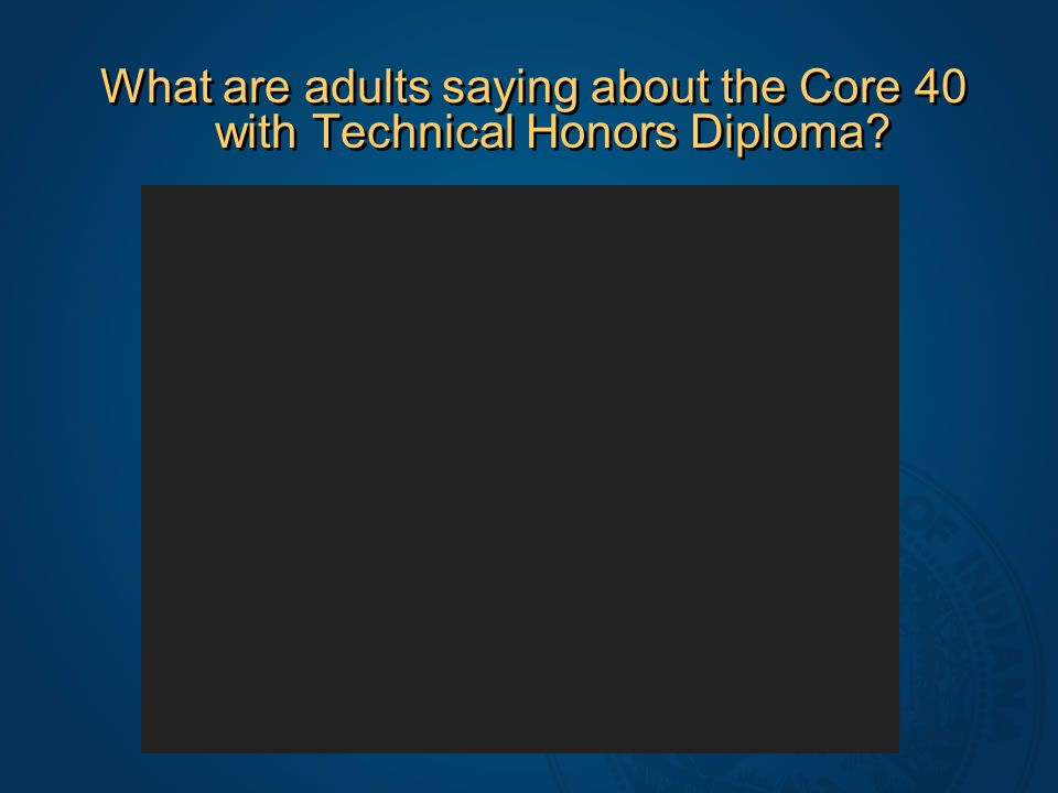 What are adults saying about the Core 40 with Technical Honors Diploma