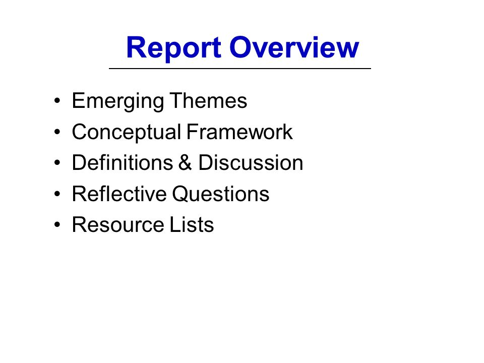 Report Overview Emerging Themes Conceptual Framework Definitions & Discussion Reflective Questions Resource Lists