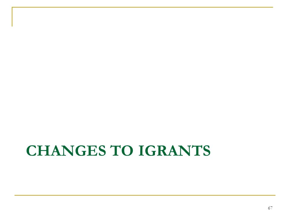CHANGES TO IGRANTS 67