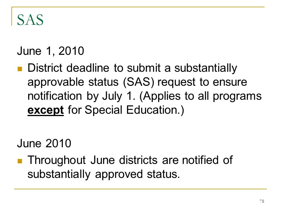 SAS June 1, 2010 District deadline to submit a substantially approvable status (SAS) request to ensure notification by July 1.