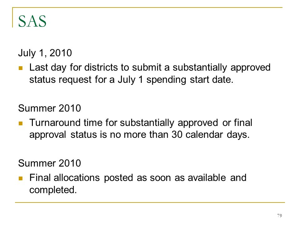 SAS July 1, 2010 Last day for districts to submit a substantially approved status request for a July 1 spending start date.