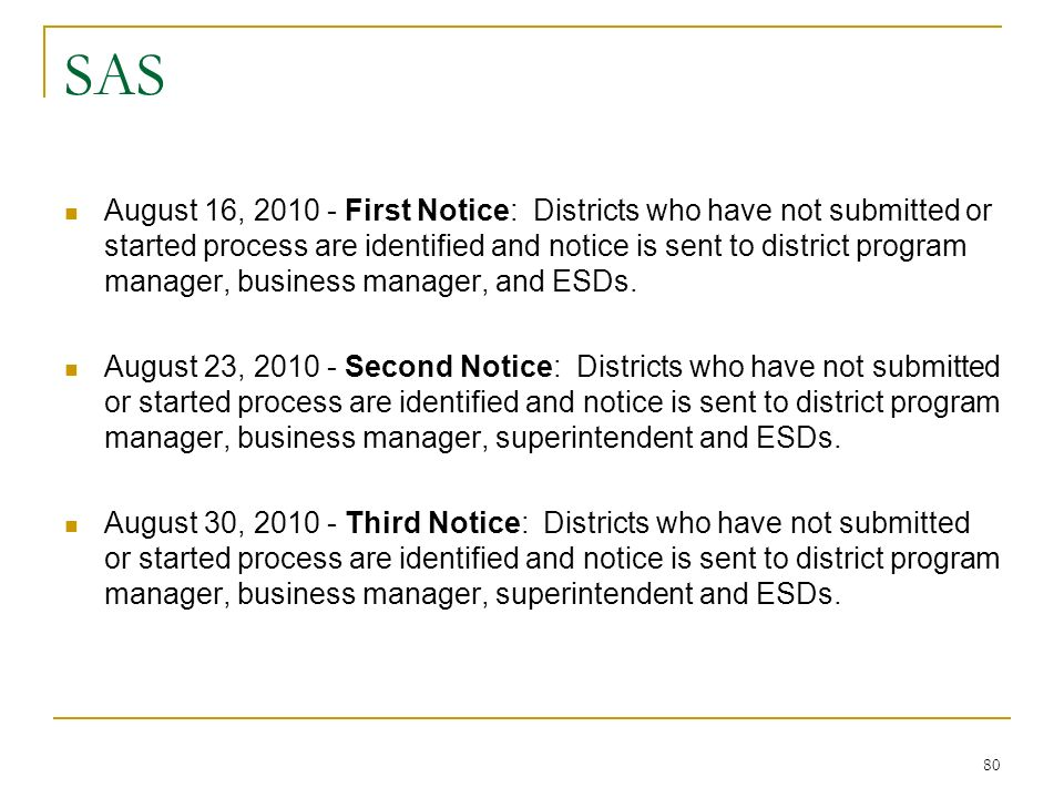 SAS August 16, 2010 - First Notice: Districts who have not submitted or started process are identified and notice is sent to district program manager, business manager, and ESDs.