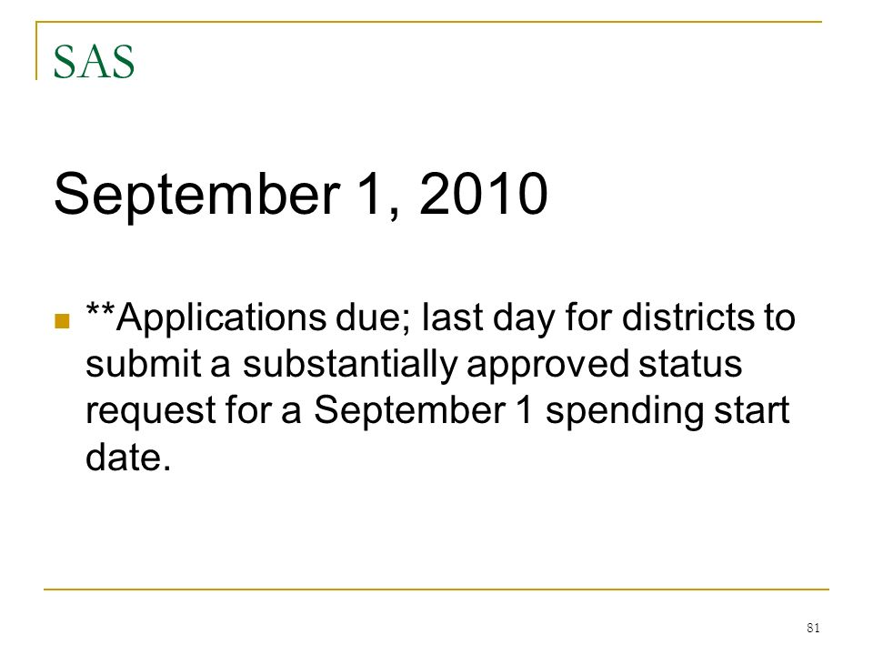 SAS September 1, 2010 **Applications due; last day for districts to submit a substantially approved status request for a September 1 spending start date.