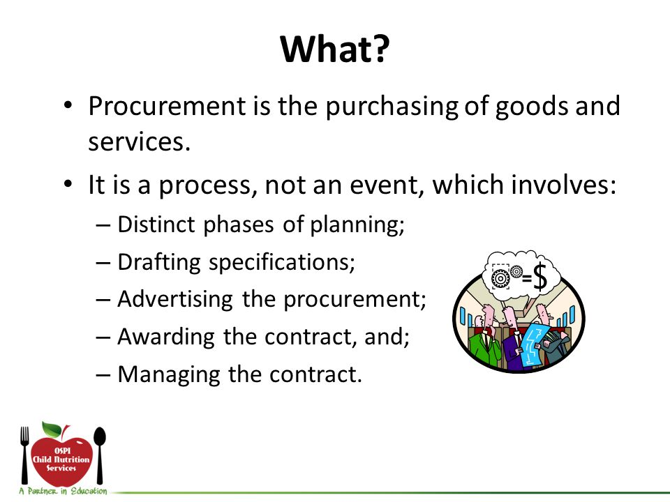 What. Procurement is the purchasing of goods and services.