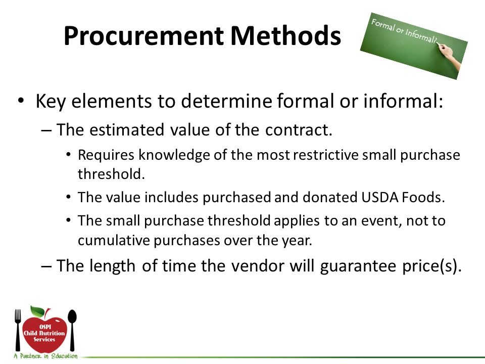 Procurement Methods Key elements to determine formal or informal: – The estimated value of the contract.