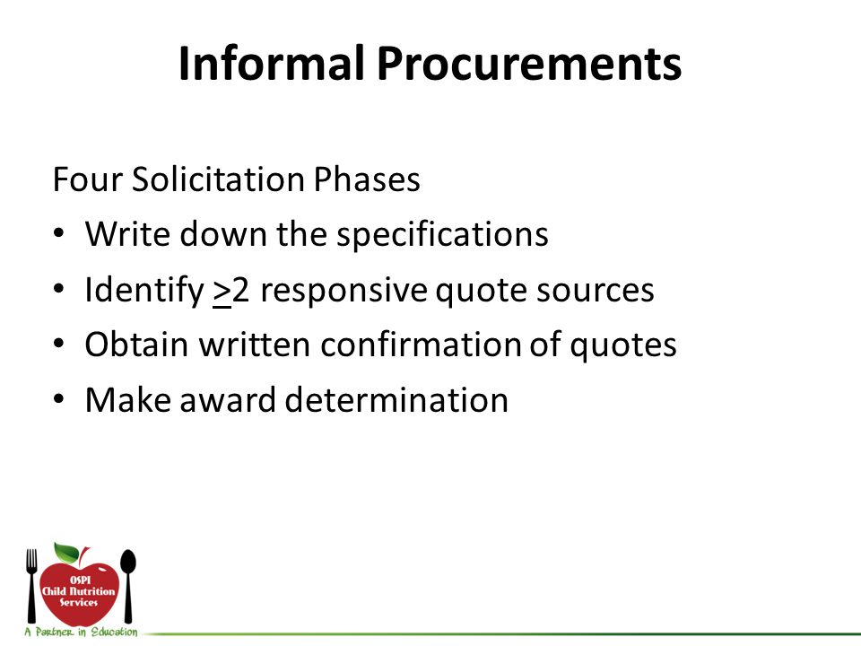 Informal Procurements Four Solicitation Phases Write down the specifications Identify >2 responsive quote sources Obtain written confirmation of quotes Make award determination