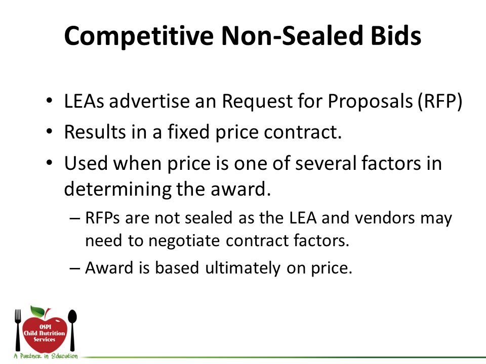 Competitive Non-Sealed Bids LEAs advertise an Request for Proposals (RFP) Results in a fixed price contract.