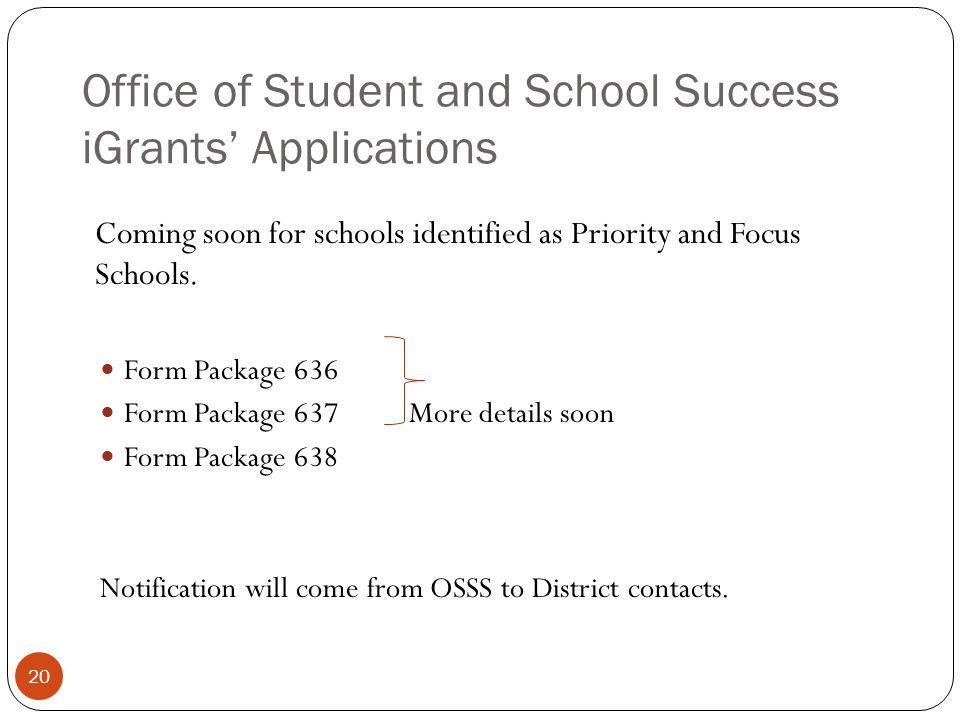Office of Student and School Success iGrants Applications Coming soon for schools identified as Priority and Focus Schools.