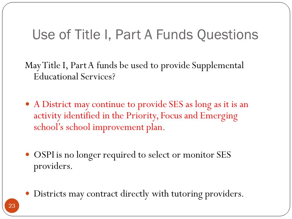 Use of Title I, Part A Funds Questions May Title I, Part A funds be used to provide Supplemental Educational Services.