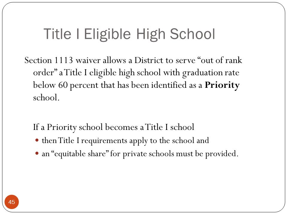 Title I Eligible High School Section 1113 waiver allows a District to serve out of rank order a Title I eligible high school with graduation rate below 60 percent that has been identified as a Priority school.