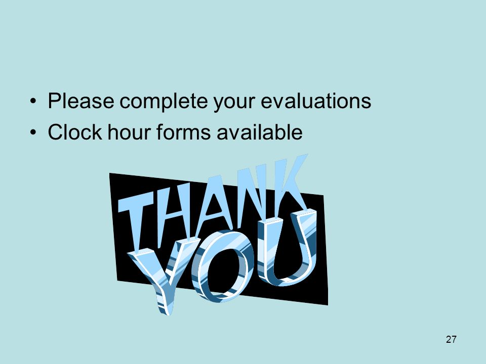 27 Please complete your evaluations Clock hour forms available