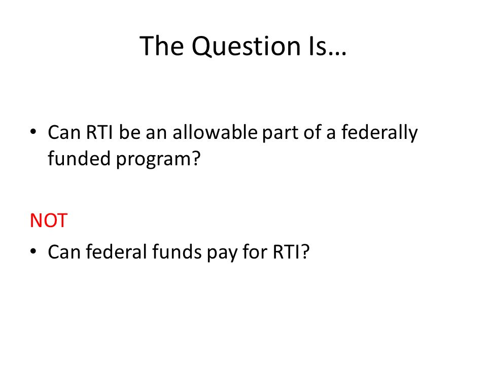 The Question Is… Can RTI be an allowable part of a federally funded program.