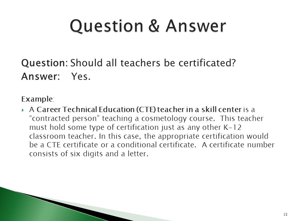Question: Should all teachers be certificated. Answer: Yes.