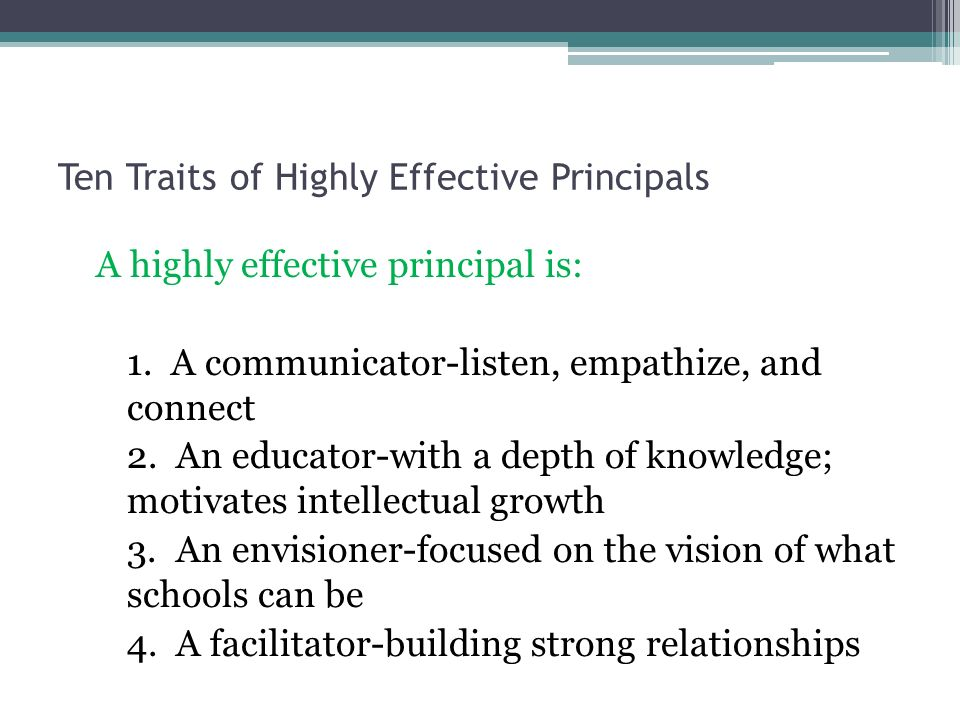Ten Traits of Highly Effective Principals A highly effective principal is: 1.