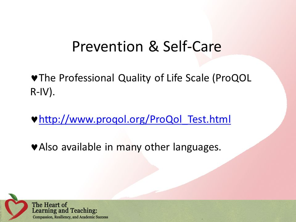 Prevention & Self-Care The Professional Quality of Life Scale (ProQOL R-IV).