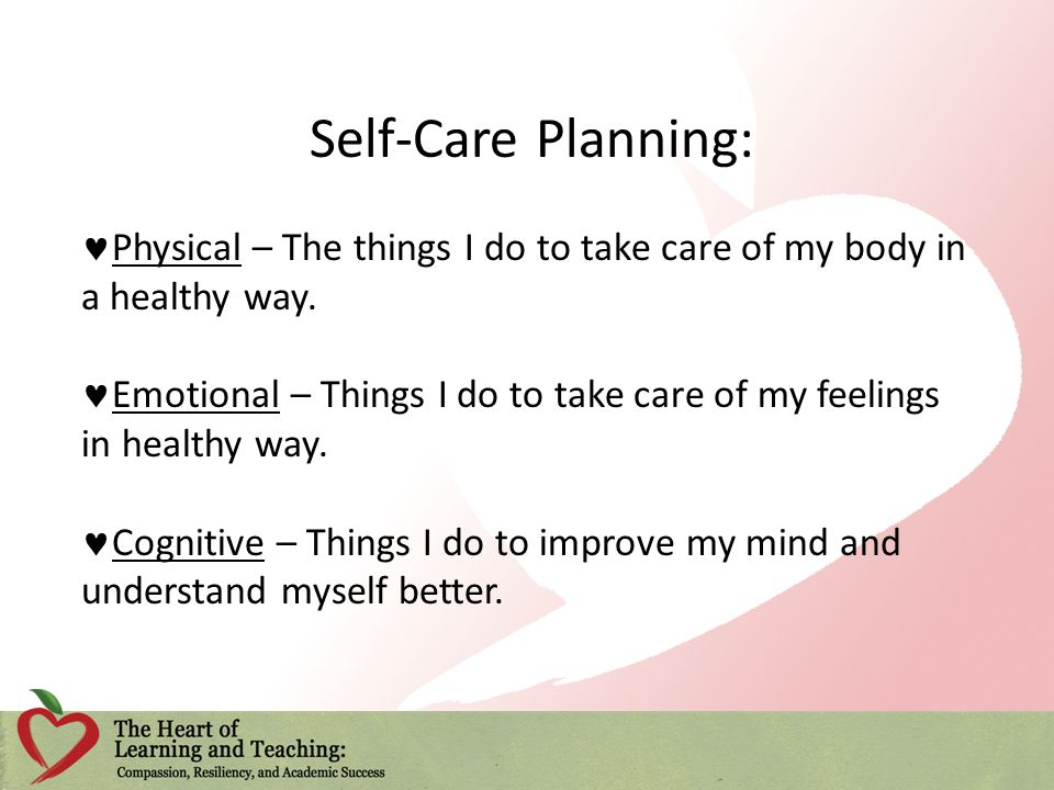 Self-Care Planning: Physical – The things I do to take care of my body in a healthy way.