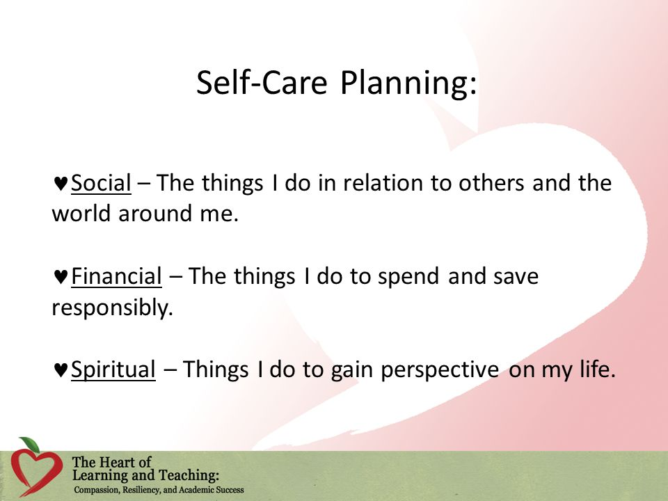 Self-Care Planning: Social – The things I do in relation to others and the world around me.