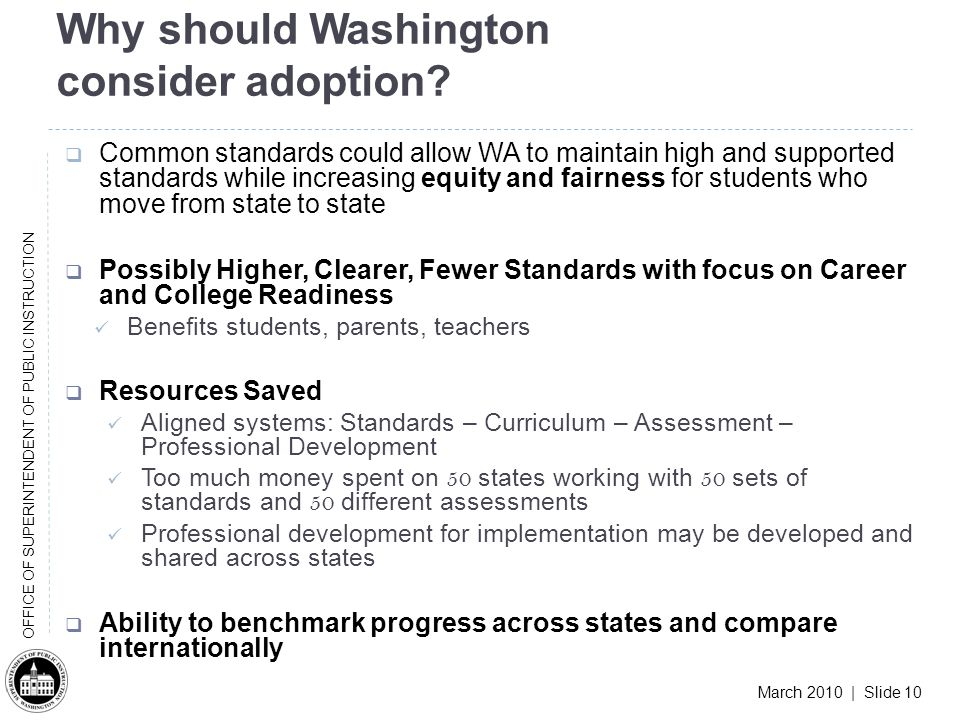 March 2010 | Slide 10 OFFICE OF SUPERINTENDENT OF PUBLIC INSTRUCTION Why should Washington consider adoption.