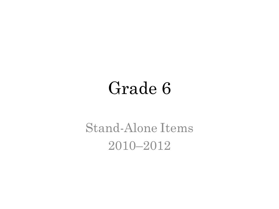Grade 6 Stand-Alone Items 2010–2012