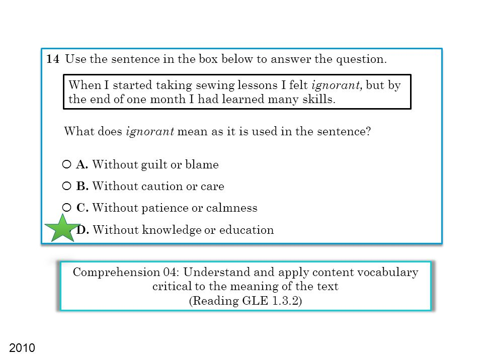 Comprehension 04: Understand and apply content vocabulary critical to the meaning of the text (Reading GLE 1.3.2) 14 Use the sentence in the box below to answer the question.