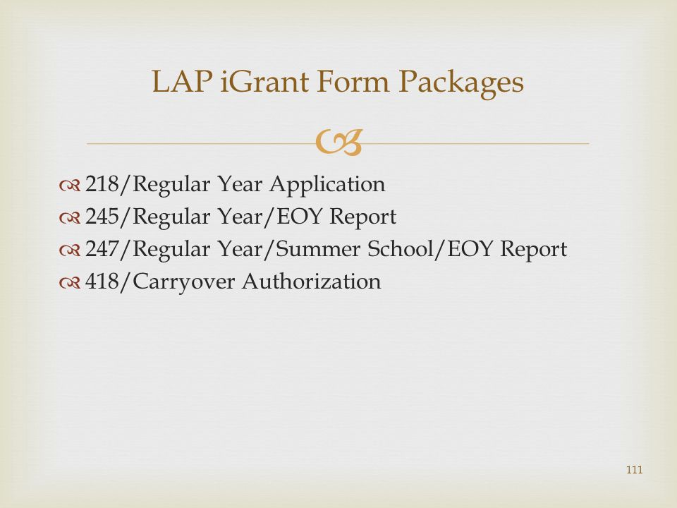218/Regular Year Application 245/Regular Year/EOY Report 247/Regular Year/Summer School/EOY Report 418/Carryover Authorization LAP iGrant Form Packages 111