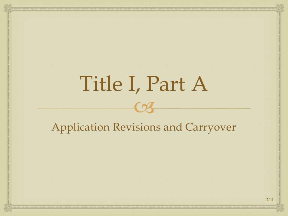Title I, Part A Application Revisions and Carryover 114