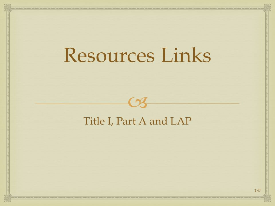 Resources Links Title I, Part A and LAP 137