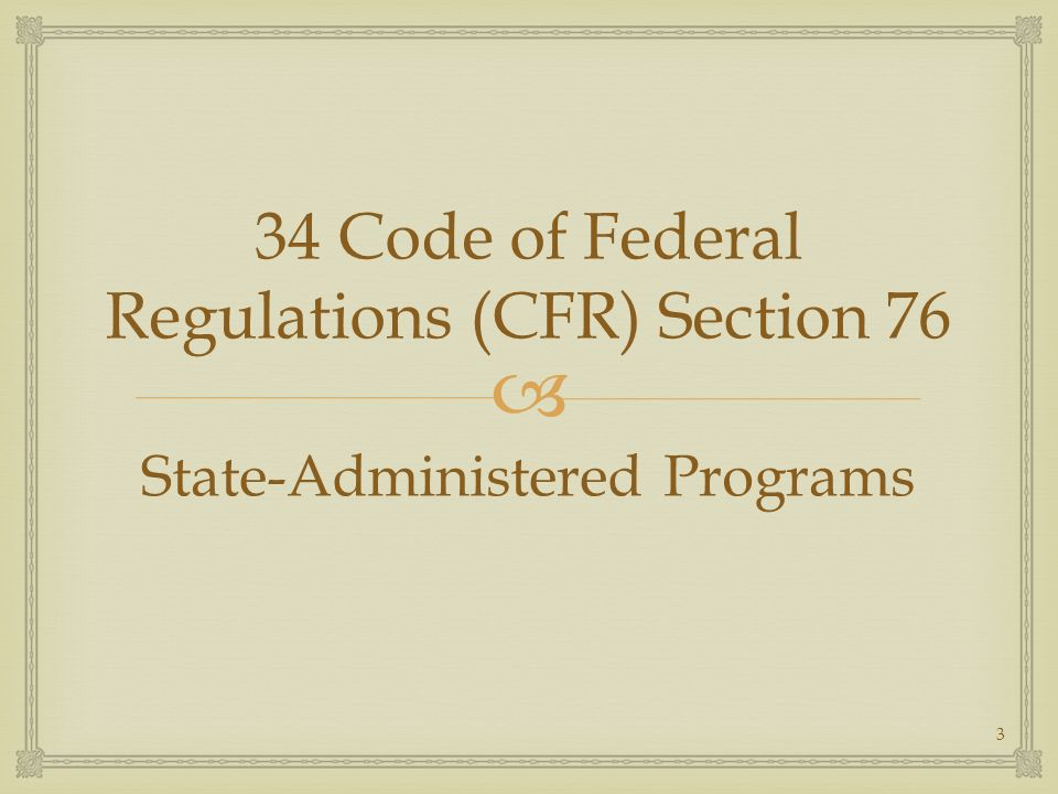 34 Code of Federal Regulations (CFR) Section 76 State-Administered Programs 3