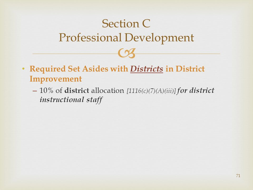 Section C Professional Development Required Set Asides with Districts in District Improvement – 10% of district allocation [1116(c)(7)(A)(iii)] for district instructional staff 71