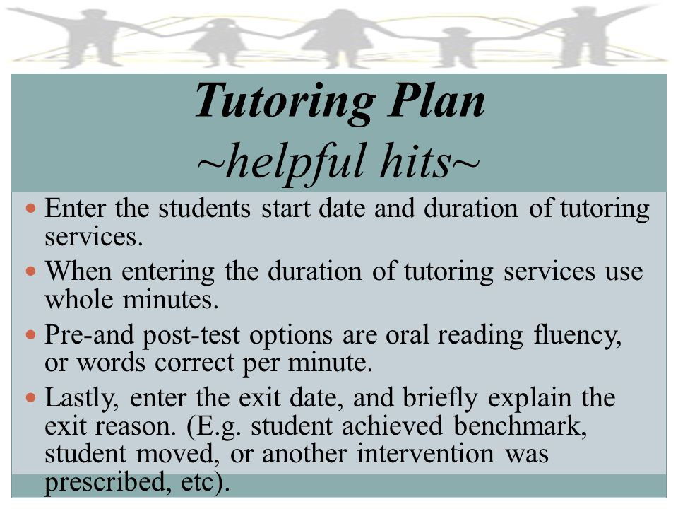 Tutoring Plan ~helpful hits~ Enter the students start date and duration of tutoring services.