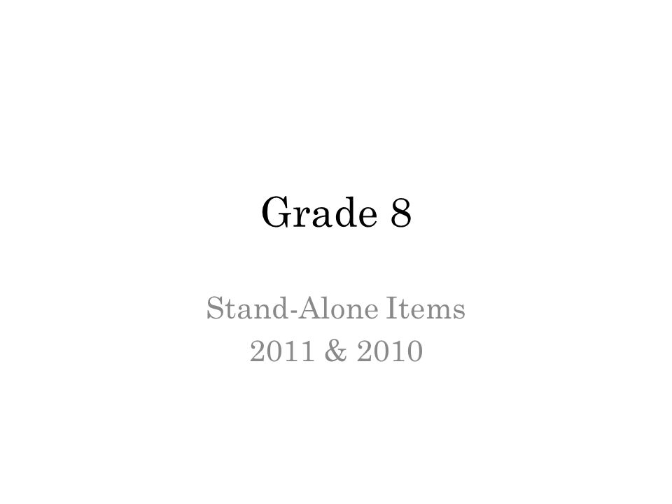 Grade 8 Stand-Alone Items 2011 & 2010