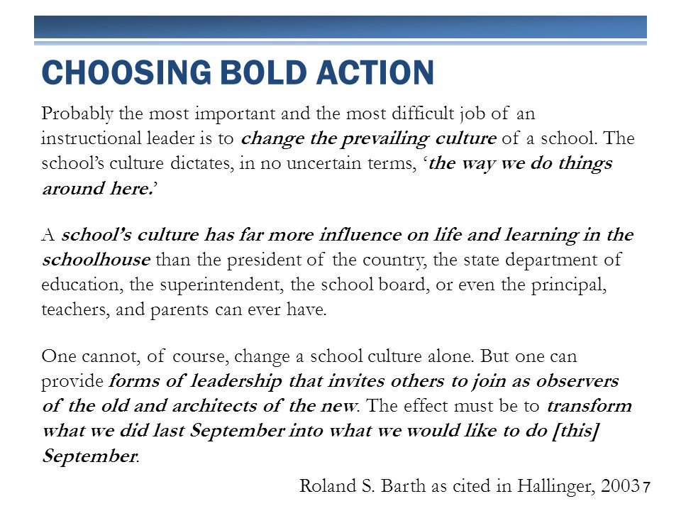 Probably the most important and the most difficult job of an instructional leader is to change the prevailing culture of a school.