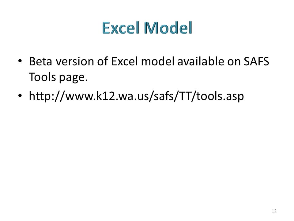 Beta version of Excel model available on SAFS Tools page. http://www.k12.wa.us/safs/TT/tools.asp 12