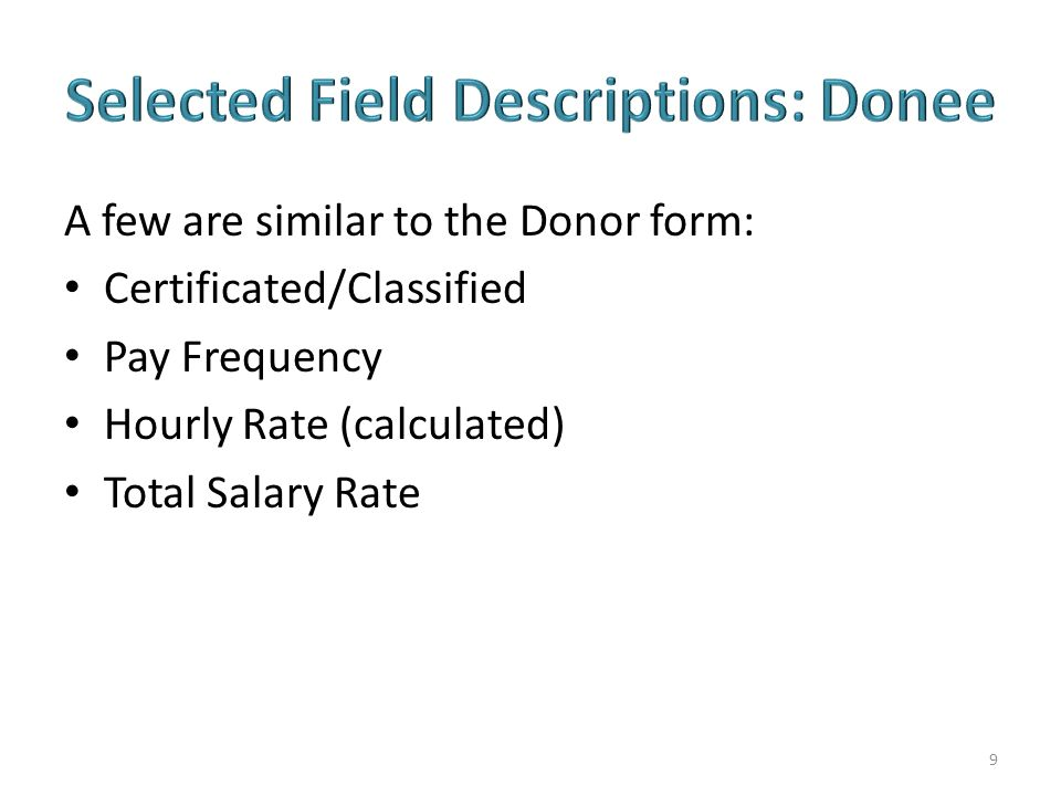 A few are similar to the Donor form: Certificated/Classified Pay Frequency Hourly Rate (calculated) Total Salary Rate 9