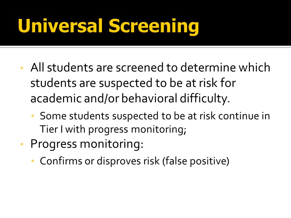 All students are screened to determine which students are suspected to be at risk for academic and/or behavioral difficulty.