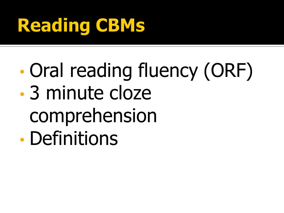 Oral reading fluency (ORF) 3 minute cloze comprehension Definitions