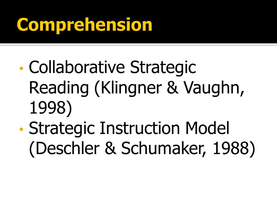 Collaborative Strategic Reading (Klingner & Vaughn, 1998) Strategic Instruction Model (Deschler & Schumaker, 1988)