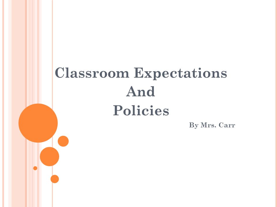 Classroom Expectations And Policies By Mrs. Carr